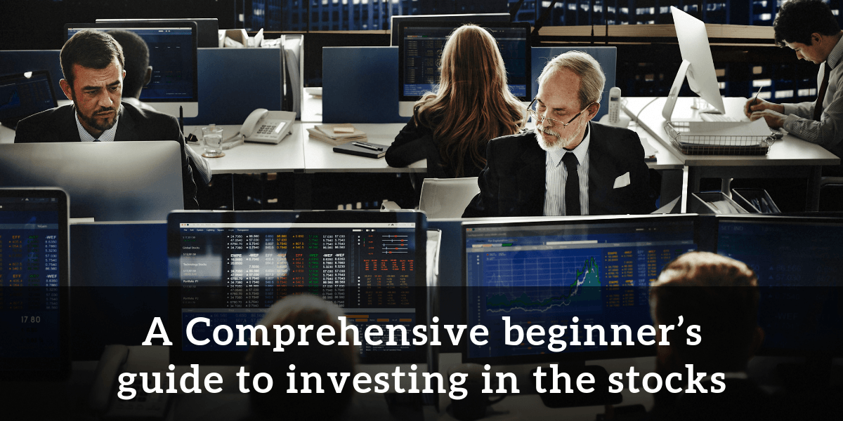 A Comprehensive beginner's guide to investing in the stocks