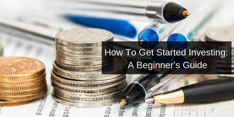 How To Get Started Investing: A Beginner's Guide